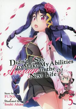 DIDN'T I SAY TO MAKE MY ABILITIES AVERAGE IN THE NEXT LIFE?| -  LIGHT NOVEL (ENGLISH V.) 05