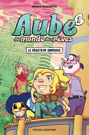 AUBE DU MONDE DES RÊVES -  LE RÉACTEUR ONIRIQUE 01