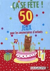 ÇA SE FÊTE! -  ÇA SE FÊTE! - 50 JEUX POUR LES ANNIVERSAIRES D'ENFANT (FRENCH)