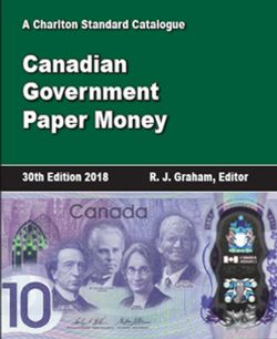 A CHARLTON STANDARD CATALOG -  CANADIAN GOVERNMENT PAPER MONEY 2018 (30TH EDITION)
