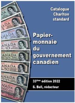 A CHARLTON STANDARD CATALOG -  PAPIER-MONNAIE DU GOUVERNEMENT CANADIEN 2022 (33ME ÉDITION)