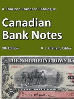A CHARLTON STANDARD CATALOGUE -  CANADIAN BANK NOTES 2019 (9TH EDITION)
