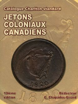 A CHARLTON STANDARD CATALOGUE -  JETONS COLONIAUX CANADIENS 2020 (10ÈME ÉDITION)