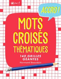 ACCRO! -  MOTS CROISÉS THÉMATIQUES - 140 GRILLES GÉANTES