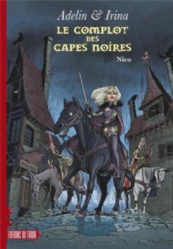 ADELIN & IRINA -  LE COMPLOT DES CAPES NOIRES 01