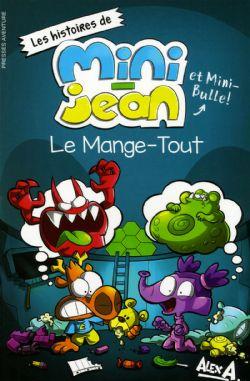AGENT JEAN!, L' -  LE MANGE-TOUT -  HISTOIRES DE MINI-JEAN ET MINI-BULLES!, LES