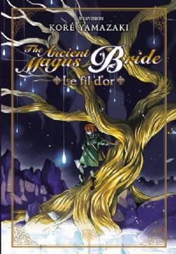 ANCIENT MAGUS BRIDE, THE -  LE FIL D'OR -NOVEL- (FRENCH V.)