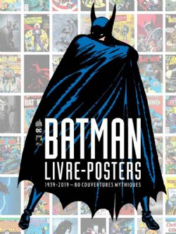 BATMAN -  1939-2019 - 80 COUVERTURES MYTHIQUES - LIVRE-POSTERS