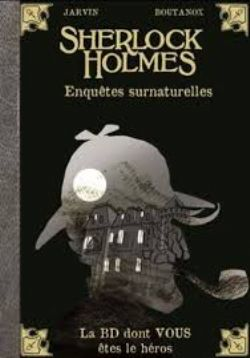 BD DONT VOUS ÊTES LE HÉROS -  ENQUÊTES SURNATURELLES (FRENCH. V) -  SHERLOCK HOLMES