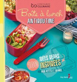 BOITE À LUNCH ANTIROUTINE -  100 IDÉES REPAS INSPIRÉES POUR PETITS ET GRANDS