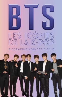 BTS -  LES ICÔNES DE LA K-POP - BIOGRAPHIE NON-OFFICIELLE
