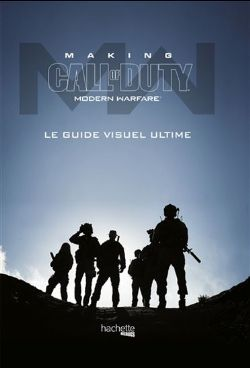 CALL OF DUTY -  MAKING CALL OF DUTY MODERN WARFARE - LE GUIDE VISUEL ULTIME -  MODERN WARFARE