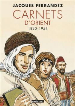 CARNETS D'ORIENT -  INTÉGRALE CARNETS D'ORIENT 1830-1954