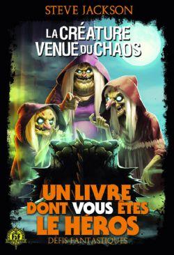 CHOOSE YOUR OWN ADVENTURE -  LA CRÉATURE VENUE DU CHAOS (EDITION 2018) -  DÉFIS FANTASTIQUES 13