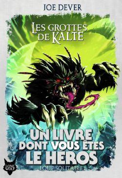 CHOOSE YOUR OWN ADVENTURE -  LES GROTTES DE KALTE (ÉDITION 2019) -  LOUP SOLITAIRE 03