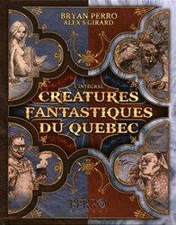 CREATURES FANTASTIQUES DU QUEBEC -  L'INTÉGRALE (NOUVELLE ÉDITION)