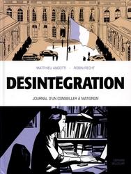 DÉSINTÉGRATION -  DÉSINTÉGRATION - JOURNAL D'UN CONSEILLER À MATIGNON