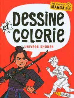 DESSINE ET COLORIE -  UNIVERS SHÔNEN -  MON 1ER CARNET MANGA