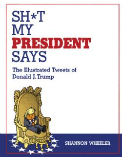 DONALD J. TRUMP -  SH*T MY PRESIDENT SAYS - THE ILLUSTRATED TWEETS OF DONALD J. TRUMP