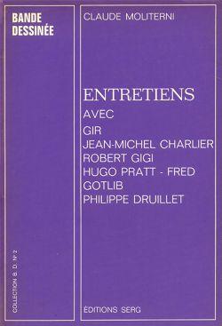 ENTRETIENS AVEC GIR, JEAN-MICHEL CHARLIER, ROBERT GIGI, HUGO PRATT, FRED GOTLIB ET PHILIPPE DRUILLET