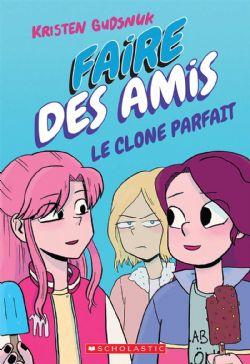 FAIRE DES AMIS -  LE CLONE PARFAIT 02