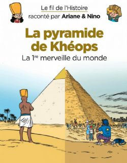 FIL DE L'HISTOIRE, LE -  LA PYRAMIDE DE KHÉOPS : LA 1RE MERVEILLE DU MONDE 02
