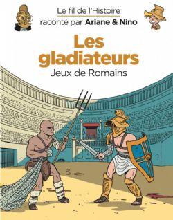 FIL DE L'HISTOIRE, LE -  LES GLADIATEURS : JEUX DE ROMAINS 07