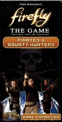 FIREFLY -  FIREFLY THE GAME - PIRATES AND BOUNTY HUNTERS EXPANSION
