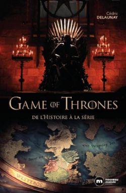 GAME OF THRONES, A -  DE L'HISTOIRE À LA SÉRIE