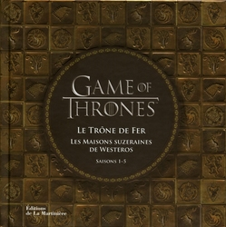 GAME OF THRONES, A -  LES MAISONS SUZERAINES DE WESTEROS (SAISON 1-5)