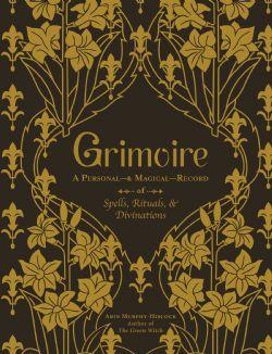 GRIMOIRE -  A PERSONAL & MAGICAL RECORD OF SPELLS, RITUALS & DIVINATIONS