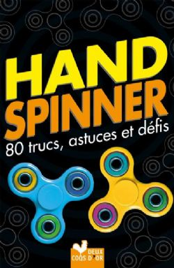 HAND SPINNER -  80 TRUCS, ASTUCES ET DÉFIS