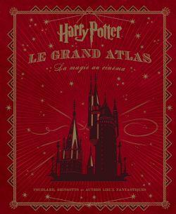 HARRY POTTER -  LE GRAND ATLAS - LA MAGIE AU CINÉMA