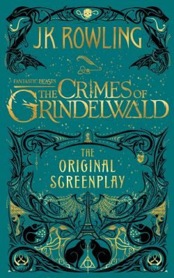 HARRY POTTER -  THE CRIMES OF GRINDELWALD -  FANTASTIC BEASTS : THE ORIGINAL SCREENPLAY