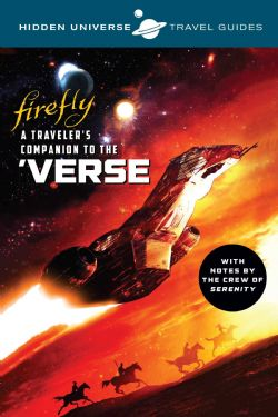 HIDDEN UNIVERSE TRAVEL GUIDES -  FIREFLY : A TRAVELER'S COMPANION TO THE VERSE