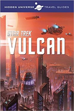 HIDDEN UNIVERSE TRAVEL GUIDES -  STAR TREK : VULCAN