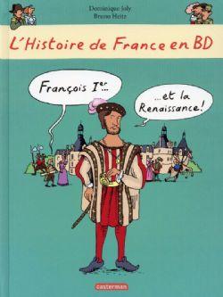 HISTOIRE DE FRANCE EN BD, L' -  FRANÇOIS 1ER ET LA RENAISSANCE!