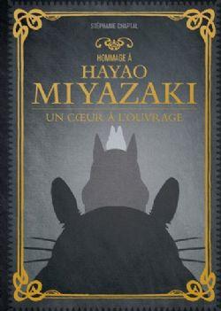 HOMMAGE ... -  À HAYAO MIYAZAKI - UN COEUR À L'OUVRAGE