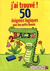 J'AI TROUVÉ -  50 ÉNIGMES LOGIQUES POUR LES PETITS FINAUDS (FRENCH)