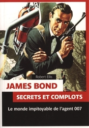 JAMES BOND -  LE MONDE IMPITOYABLE DE L'AGENT 007 -  SECRETS ET COMPLOTS