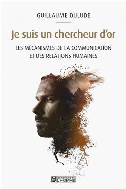 JE SUIS UN CHERCHEUR D'OR: LES MÉCANISMES DE LA COMMUNICATION ET DES RELATIONS HUMAINES