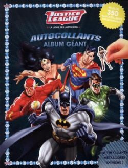 JUSTICE LEAGUE -  AUTOCOLLANTS - ALBUM GÉANT (350+)