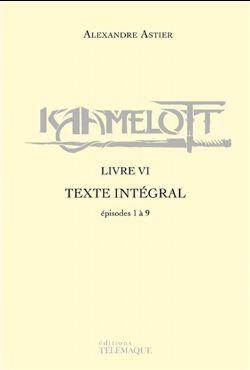 KAAMELOTT -  LIVRE VI TEXTE INTÉGRAL : ÉPISODES 1 À 9 06