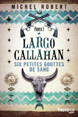 LARGO CALLAHAN -  SIX PETITES GOUTTES DE SANG 01