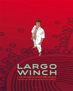 LARGO WINCH -  L'ART DU DESSIN DE PHILIPPE FRANCQ