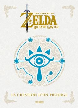 LEGEND OF ZELDA, THE -  LA CRÉATION D'UN PRODIGE -  BREATH OF THE WILD