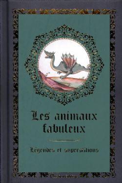 LES ANIMAUX FABULEUX - LÉGENDES ET SUPERSTITIONS