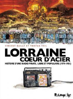 LORRAINE COEUR D'ACIER - HISTOIRE D'UNE RADIO PIRATE, LIBRE ET POPULAIRE (1979-1981)