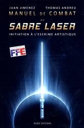 MANUEL DE COMBAT AU SABRE LASER -  MANUEL DE COMBAT AU SABRE LASER : INITIATION À L'ESCRIME ARTISTIQUE