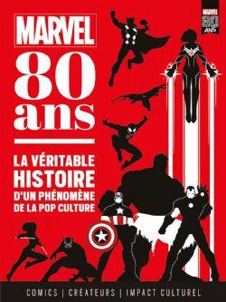 MARVEL -  MARVEL : 80 ANS - LA VÉRITABLE HISTOIRE D'UN PHÉNOMÈNE DE LA POP CULTURE